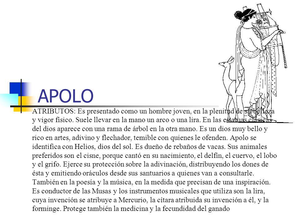 APOLO ATRIBUTOS: Es presentado como un hombre joven, en la plenitud de su belleza y vigor físico. Suele llevar en la mano un arco o una lira. En las e
