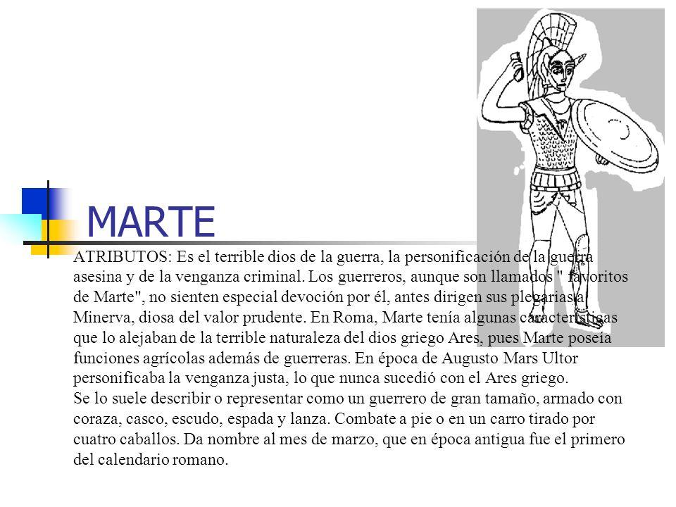 MARTE ATRIBUTOS: Es el terrible dios de la guerra, la personificación de la guerra asesina y de la venganza criminal. Los guerreros, aunque son llamad