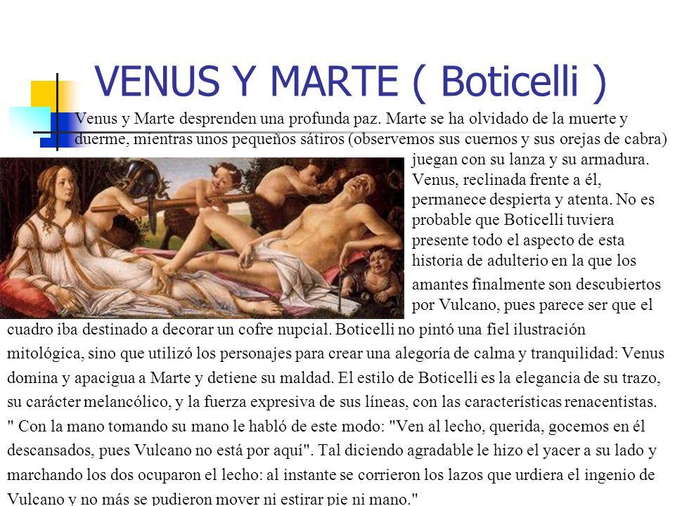 VENUS Y MARTE ( Boticelli ) Venus y Marte desprenden una profunda paz. Marte se ha olvidado de la muerte y duerme, mientras unos pequeños sátiros (obs