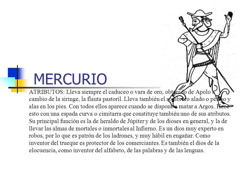 MERCURIO ATRIBUTOS: Lleva siempre el caduceo o vara de oro, obtenido de Apolo a cambio de la siringe, la flauta pastoril. Lleva también el sombrero al