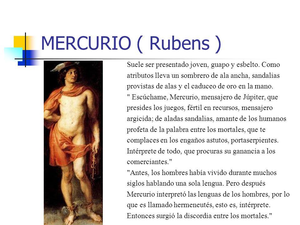MERCURIO ( Rubens ) Suele ser presentado joven, guapo y esbelto. Como atributos lleva un sombrero de ala ancha, sandalias provistas de alas y el caduc