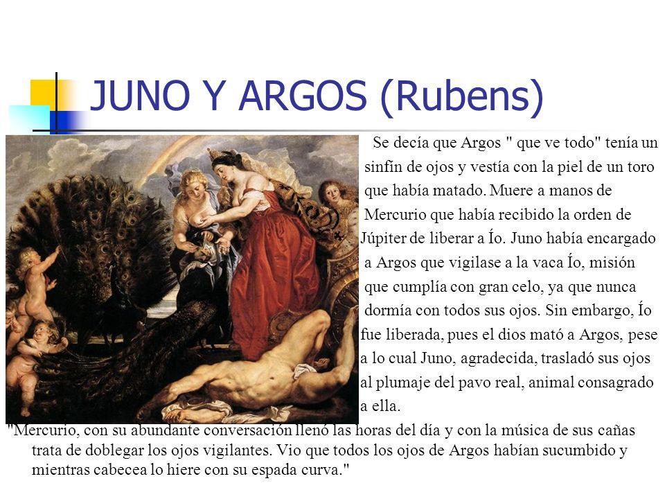 JUNO Y ARGOS (Rubens) Se decía que Argos que ve todo tenía un sinfín de ojos y vestía con la piel de un toro que había matado.