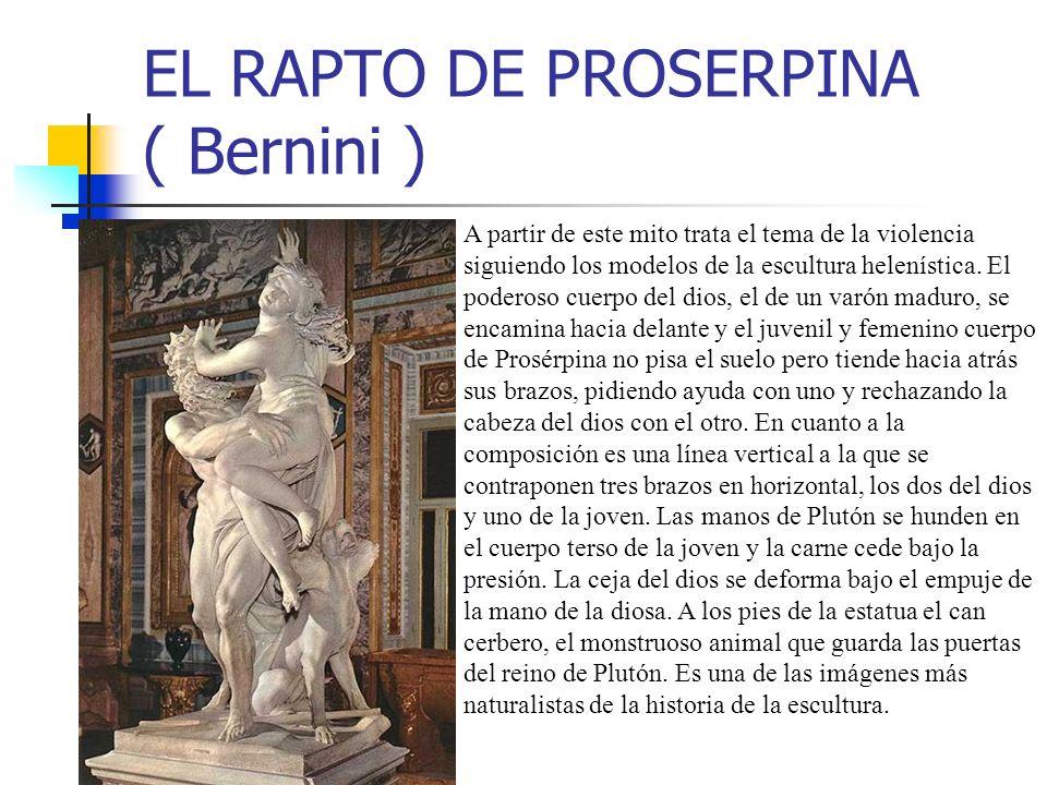 EL RAPTO DE PROSERPINA ( Bernini ) A partir de este mito trata el tema de la violencia siguiendo los modelos de la escultura helenística. El poderoso