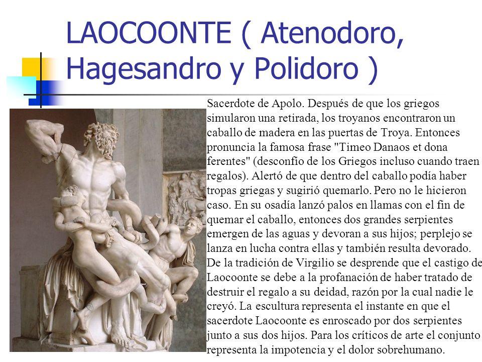 LAOCOONTE ( Atenodoro, Hagesandro y Polidoro ) Sacerdote de Apolo. Después de que los griegos simularon una retirada, los troyanos encontraron un caba