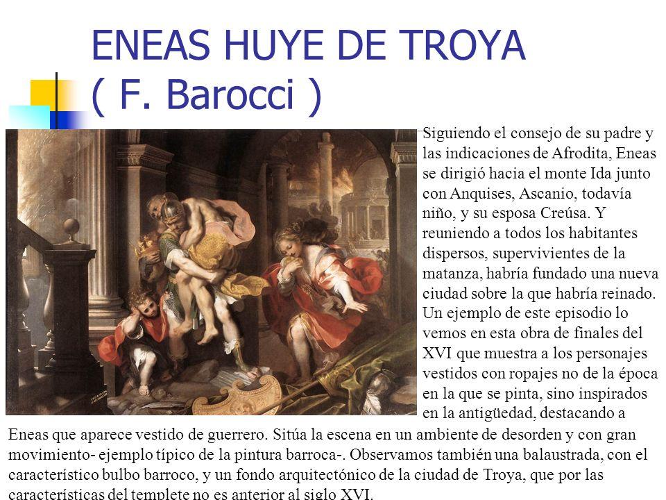 ENEAS HUYE DE TROYA ( F. Barocci ) Siguiendo el consejo de su padre y las indicaciones de Afrodita, Eneas se dirigió hacia el monte Ida junto con Anqu