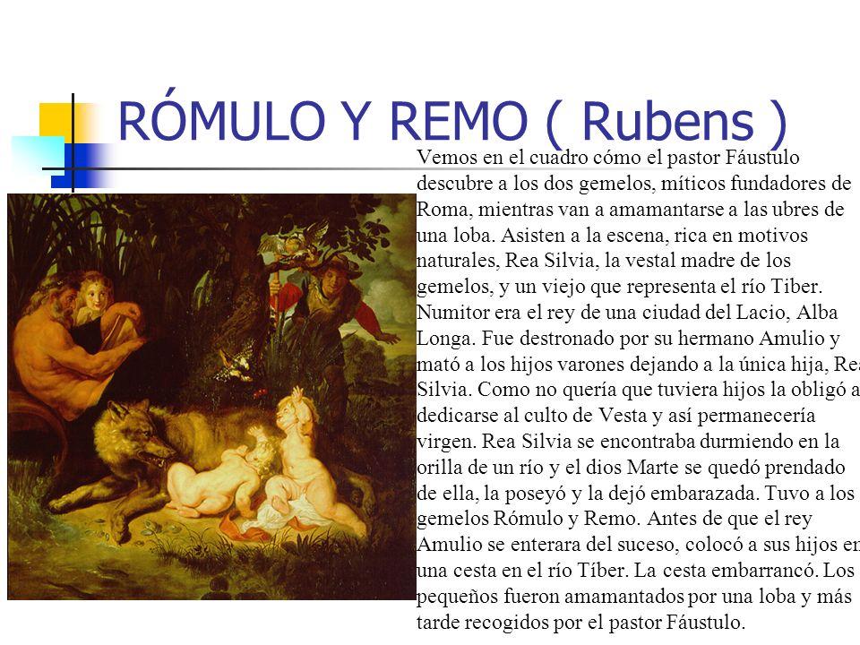 RÓMULO Y REMO ( Rubens ) Vemos en el cuadro cómo el pastor Fáustulo descubre a los dos gemelos, míticos fundadores de Roma, mientras van a amamantarse a las ubres de una loba.