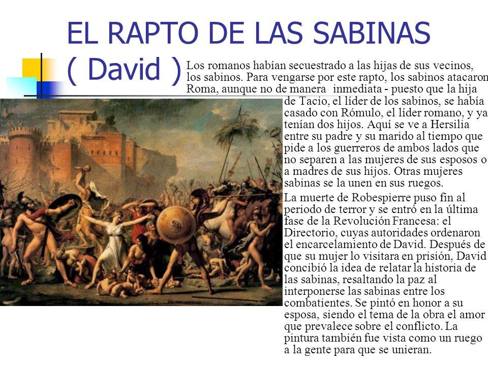 EL RAPTO DE LAS SABINAS ( David ) Los romanos habían secuestrado a las hijas de sus vecinos, los sabinos. Para vengarse por este rapto, los sabinos at