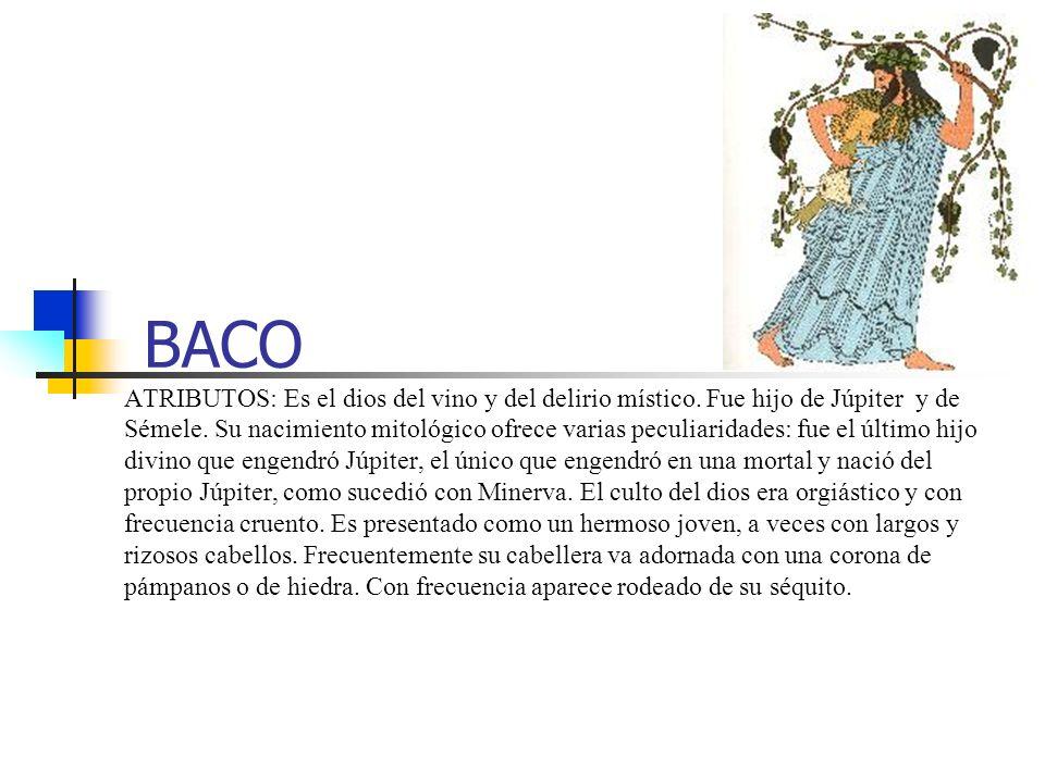 BACO ATRIBUTOS: Es el dios del vino y del delirio místico.