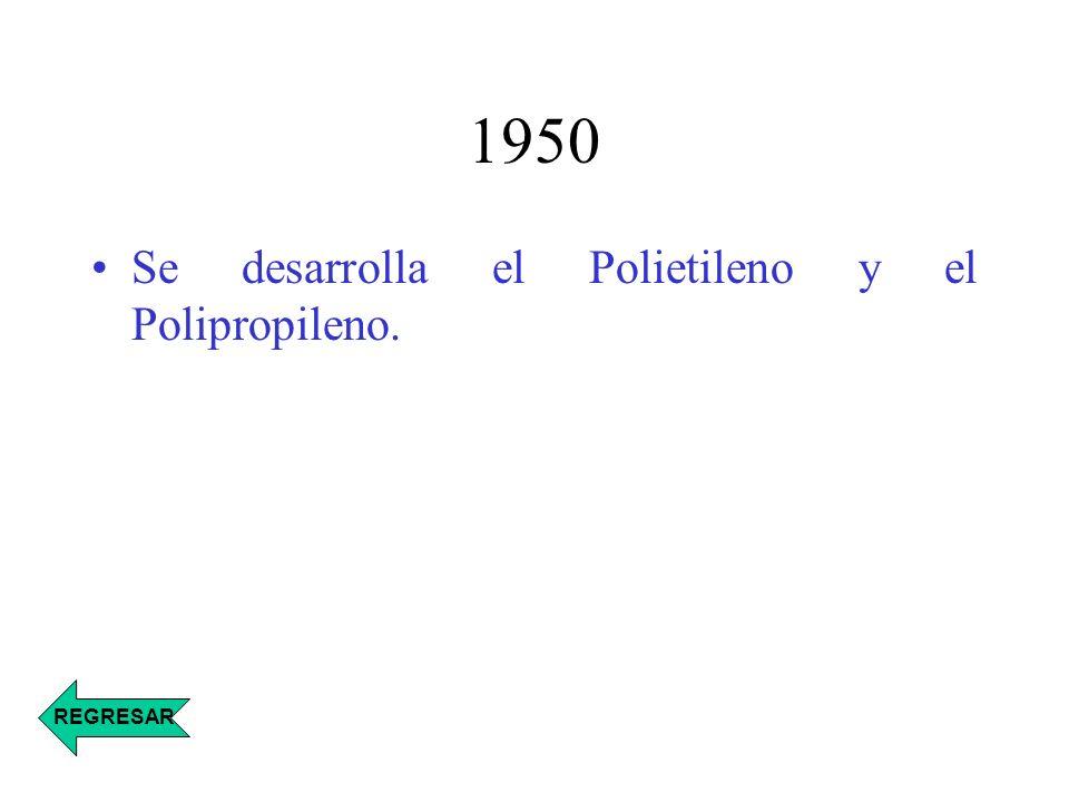 1950 Se desarrolla el Polietileno y el Polipropileno. REGRESAR