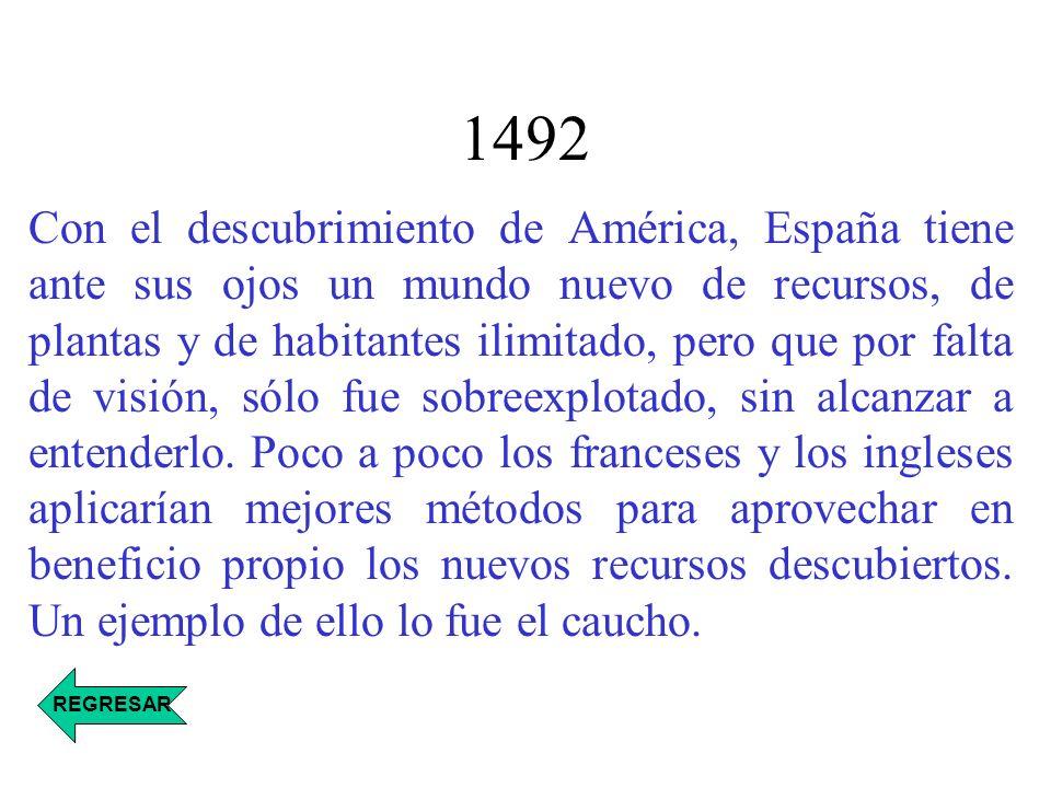 1492 Con el descubrimiento de América, España tiene ante sus ojos un mundo nuevo de recursos, de plantas y de habitantes ilimitado, pero que por falta