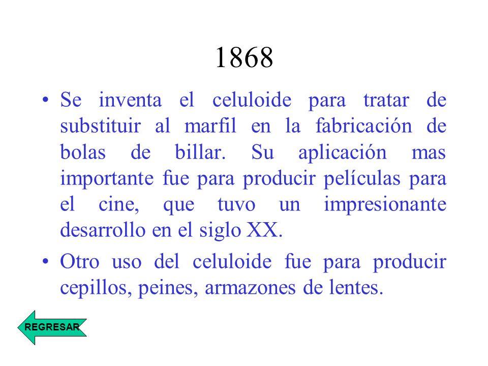 1868 Se inventa el celuloide para tratar de substituir al marfil en la fabricación de bolas de billar. Su aplicación mas importante fue para producir