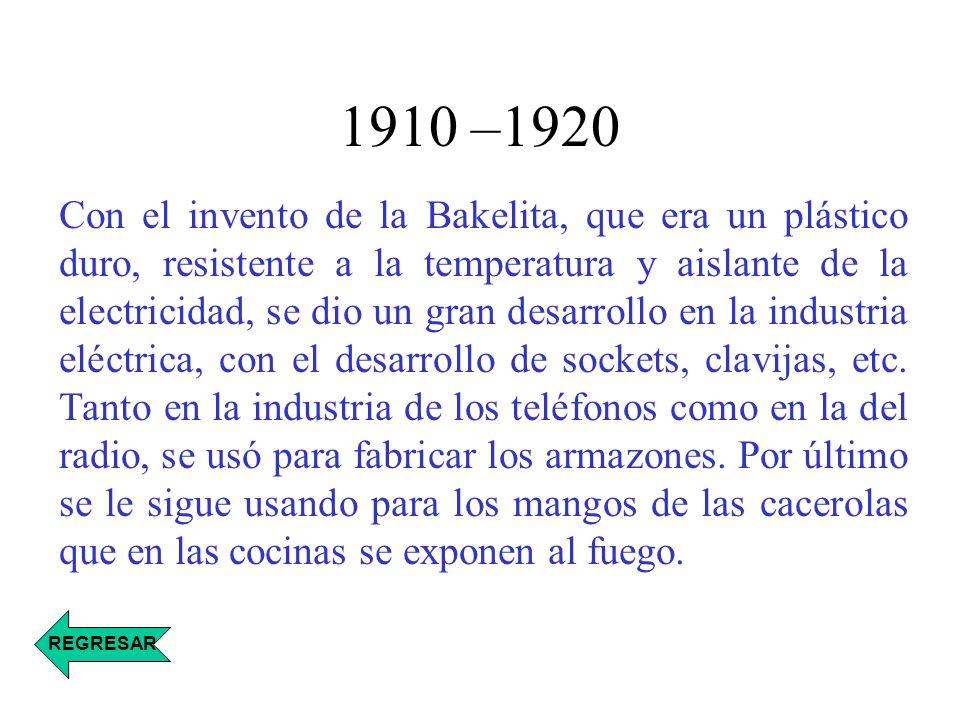1910 –1920 Con el invento de la Bakelita, que era un plástico duro, resistente a la temperatura y aislante de la electricidad, se dio un gran desarrol