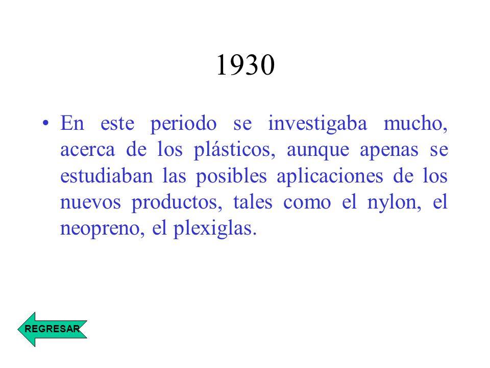 1930 En este periodo se investigaba mucho, acerca de los plásticos, aunque apenas se estudiaban las posibles aplicaciones de los nuevos productos, tal