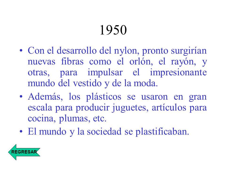 1950 Con el desarrollo del nylon, pronto surgirían nuevas fibras como el orlón, el rayón, y otras, para impulsar el impresionante mundo del vestido y