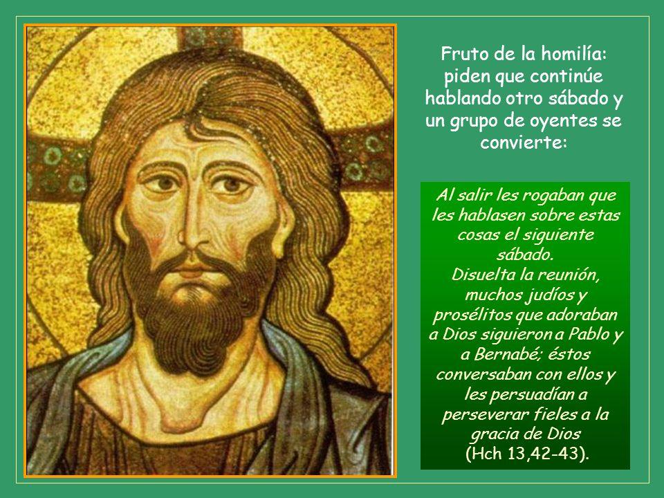La homilía fue larga (Hch 13,17- 41), pero se resume en tres ideas: 1) Desde Egipto a David, antepasado y tipo de Jesús, que es el Hijo prometido al r