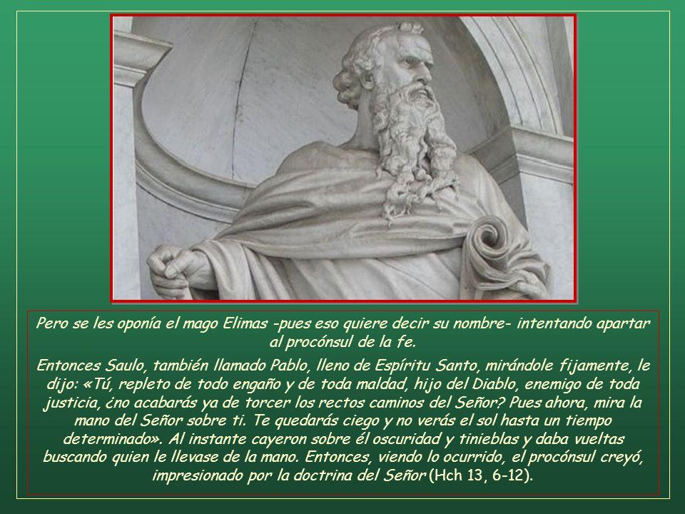 Pero se les oponía el mago Elimas -pues eso quiere decir su nombre- intentando apartar al procónsul de la fe.