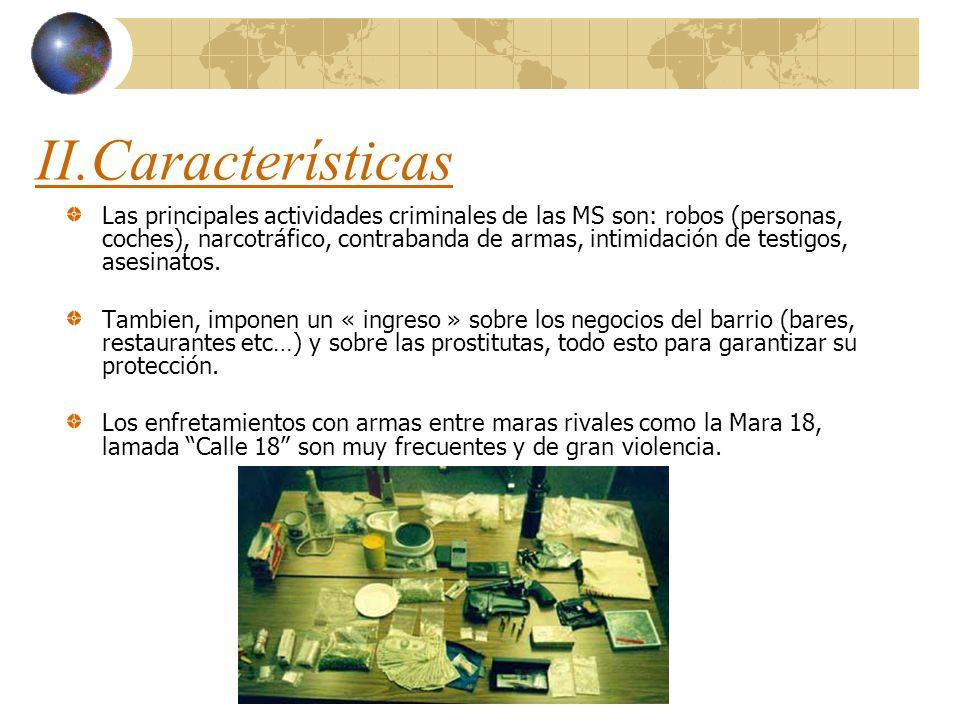 II.Características Las principales actividades criminales de las MS son: robos (personas, coches), narcotráfico, contrabanda de armas, intimidación de