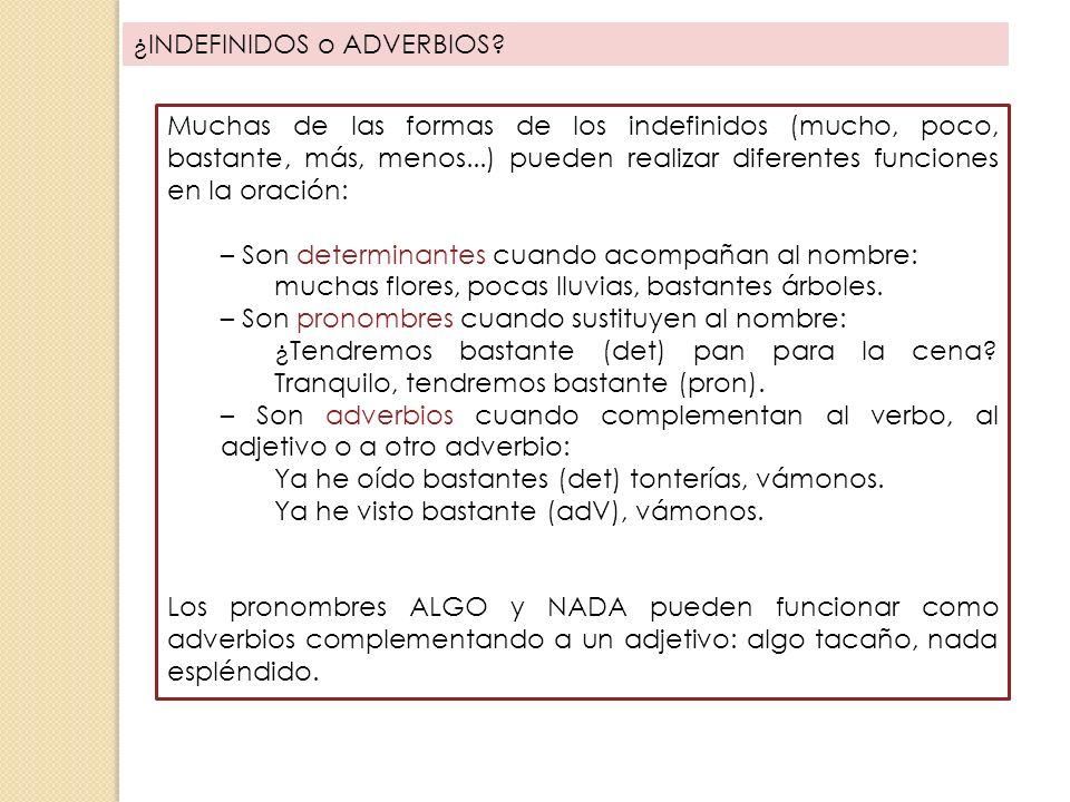 ¿INDEFINIDOS o ADVERBIOS? Muchas de las formas de los indefinidos (mucho, poco, bastante, más, menos...) pueden realizar diferentes funciones en la or