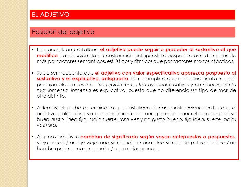 EL ADJETIVO Posición del adjetivo 40 En general, en castellano el adjetivo puede seguir o preceder al sustantivo al que modifica. La elección de la co