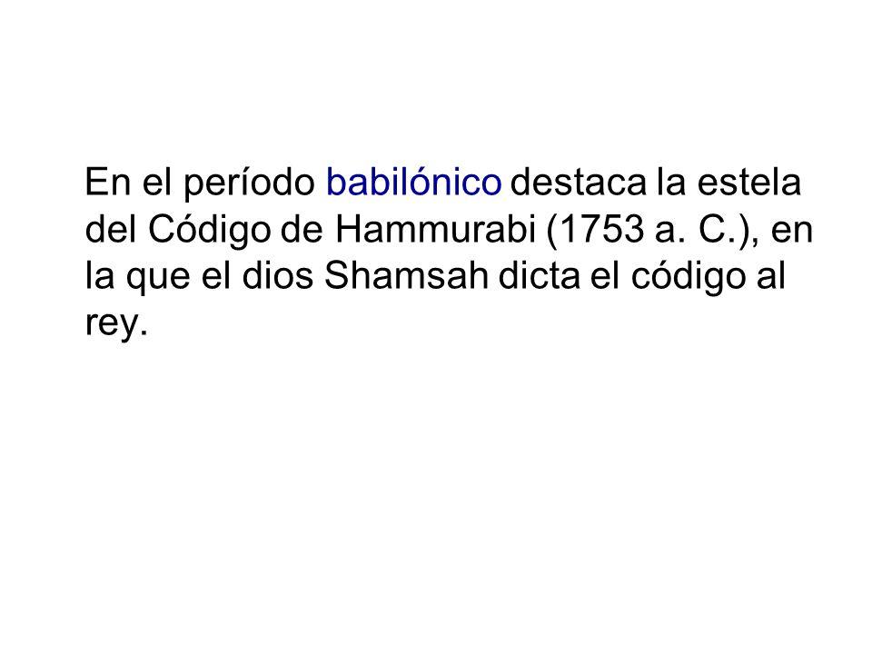En el período babilónico destaca la estela del Código de Hammurabi (1753 a. C.), en la que el dios Shamsah dicta el código al rey.