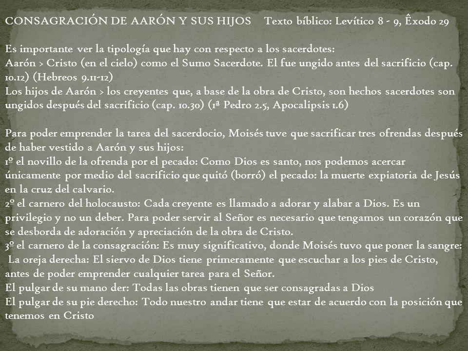 CONSAGRACIÓN DE AARÓN Y SUS HIJOS Texto bíblico: Levítico 8 - 9, Êxodo 29 Es importante ver la tipología que hay con respecto a los sacerdotes: Aarón