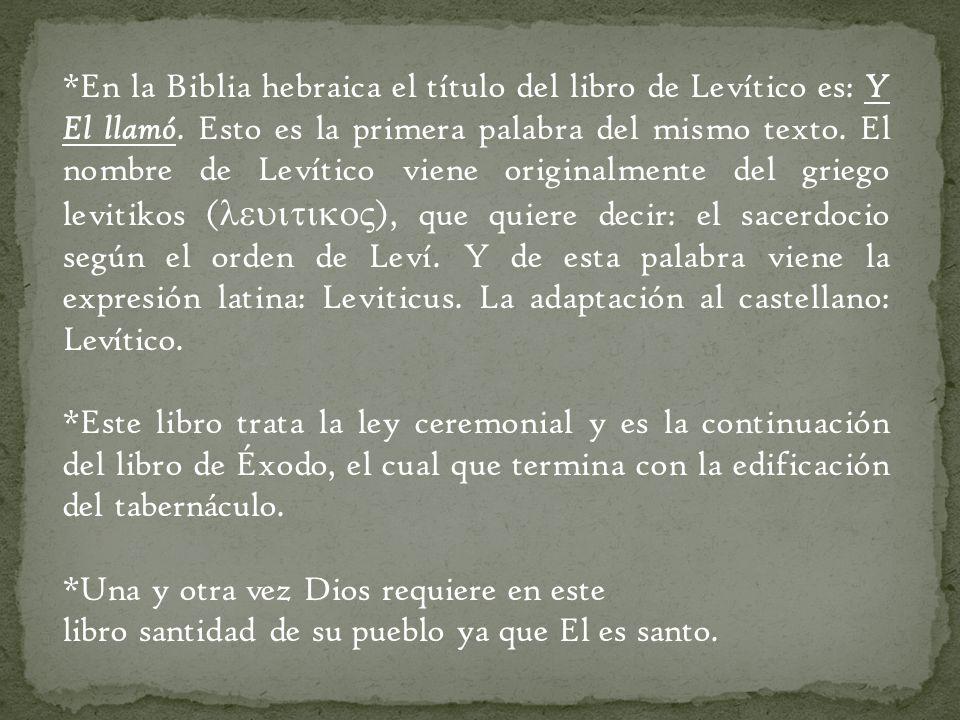 *En la Biblia hebraica el título del libro de Levítico es: Y El llamó. Esto es la primera palabra del mismo texto. El nombre de Levítico viene origina