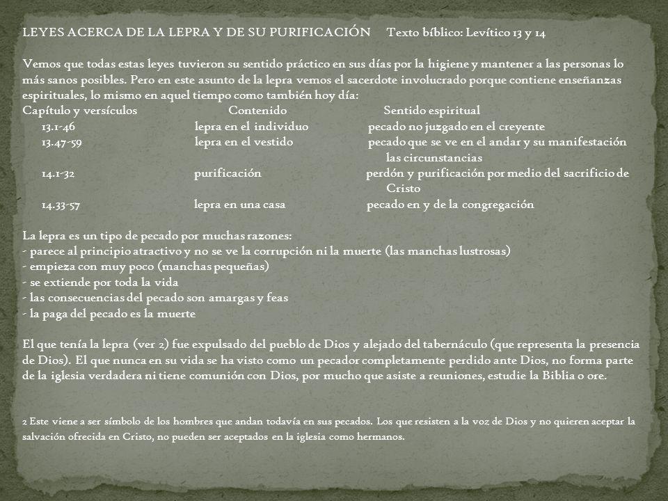 LEYES ACERCA DE LA LEPRA Y DE SU PURIFICACIÓN Texto bíblico: Levítico 13 y 14 Vemos que todas estas leyes tuvieron su sentido práctico en sus días por