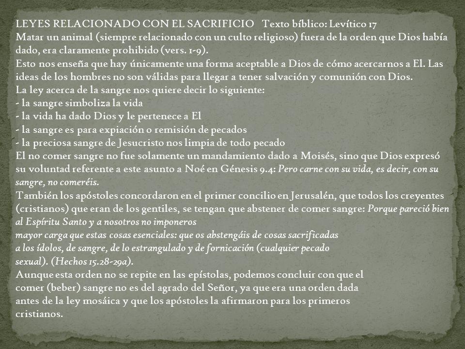 LEYES RELACIONADO CON EL SACRIFICIO Texto bíblico: Levítico 17 Matar un animal (siempre relacionado con un culto religioso) fuera de la orden que Dios