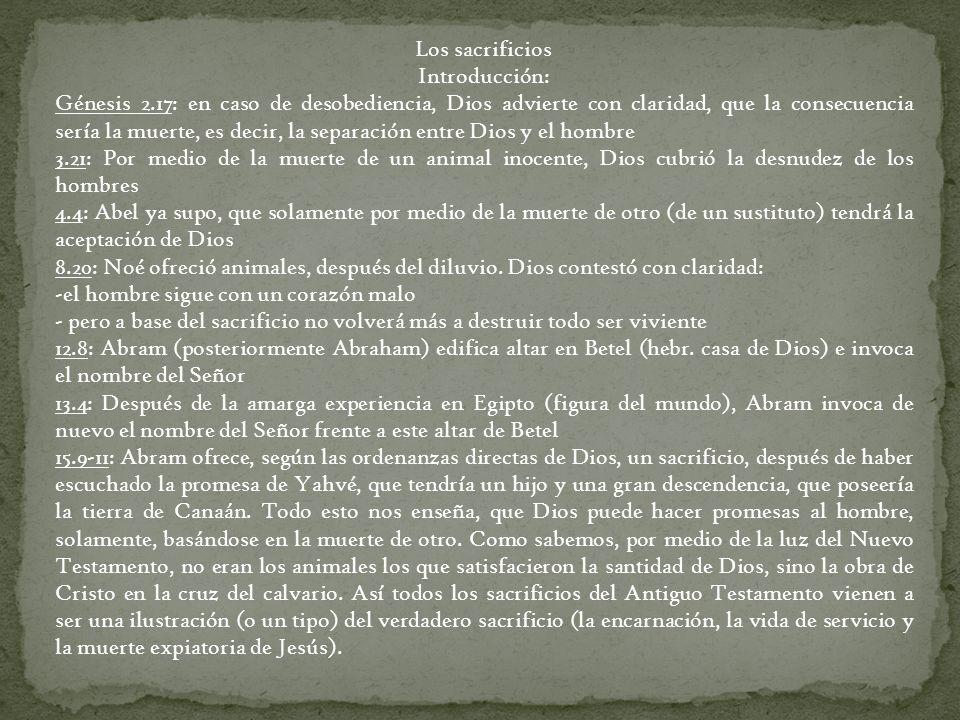 Los sacrificios Introducción: Génesis 2.17: en caso de desobediencia, Dios advierte con claridad, que la consecuencia sería la muerte, es decir, la se