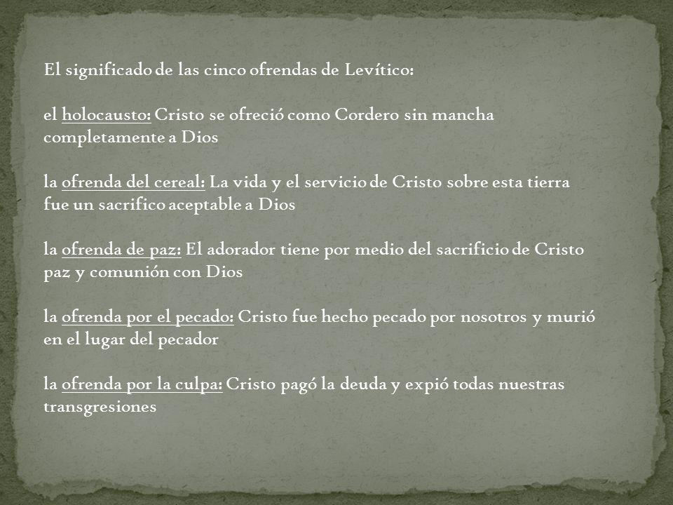 El significado de las cinco ofrendas de Levítico: el holocausto: Cristo se ofreció como Cordero sin mancha completamente a Dios la ofrenda del cereal: