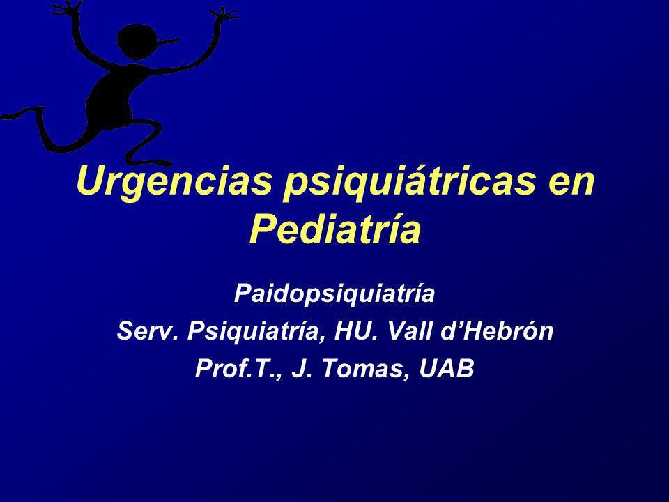 Urgencias psiquiátricas en Pediatría Paidopsiquiatría Serv. Psiquiatría, HU. Vall dHebrón Prof.T., J. Tomas, UAB
