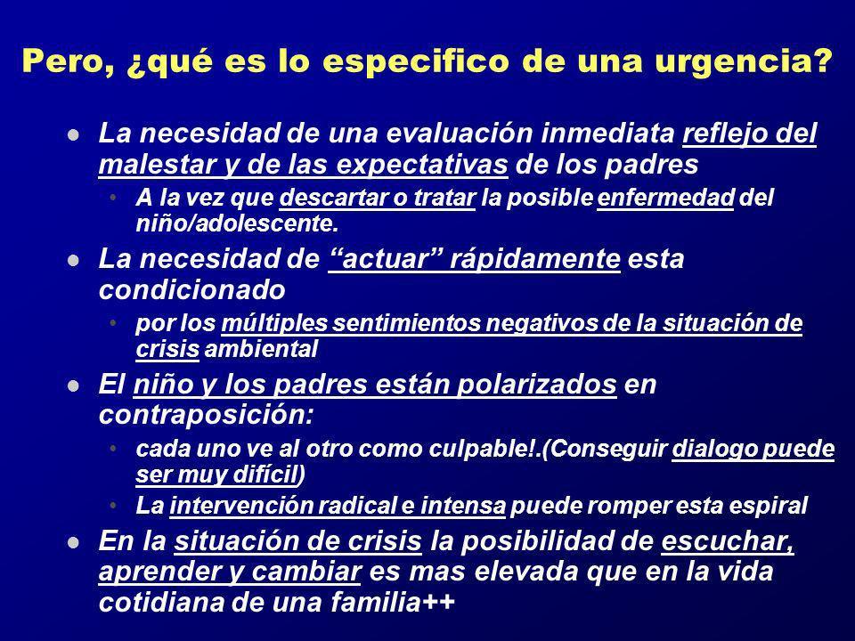 Pero, ¿qué es lo especifico de una urgencia? l La necesidad de una evaluación inmediata reflejo del malestar y de las expectativas de los padres A la