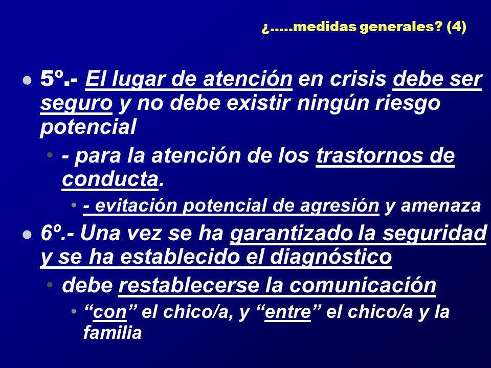 ¿.....medidas generales? (4) 5º.- El lugar de atención en crisis debe ser seguro y no debe existir ningún riesgo potencial - para la atención de los t