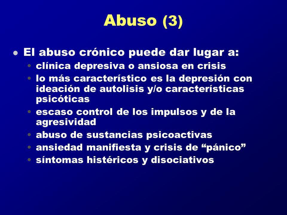 Abuso (3) l El abuso crónico puede dar lugar a: clínica depresiva o ansiosa en crisis lo más característico es la depresión con ideación de autolisis