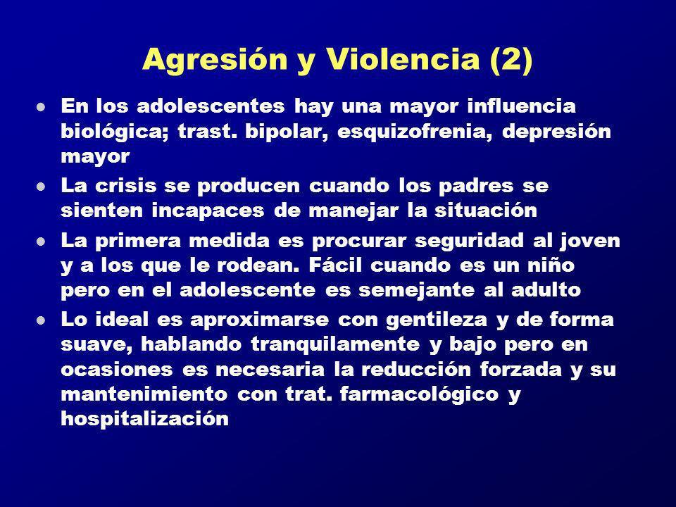 Agresión y Violencia (2) l En los adolescentes hay una mayor influencia biológica; trast. bipolar, esquizofrenia, depresión mayor l La crisis se produ