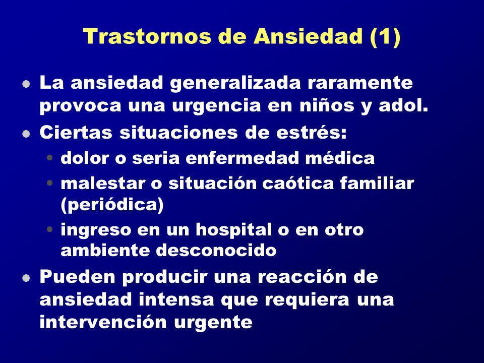 Trastornos de Ansiedad (1) l La ansiedad generalizada raramente provoca una urgencia en niños y adol. l Ciertas situaciones de estrés: dolor o seria e