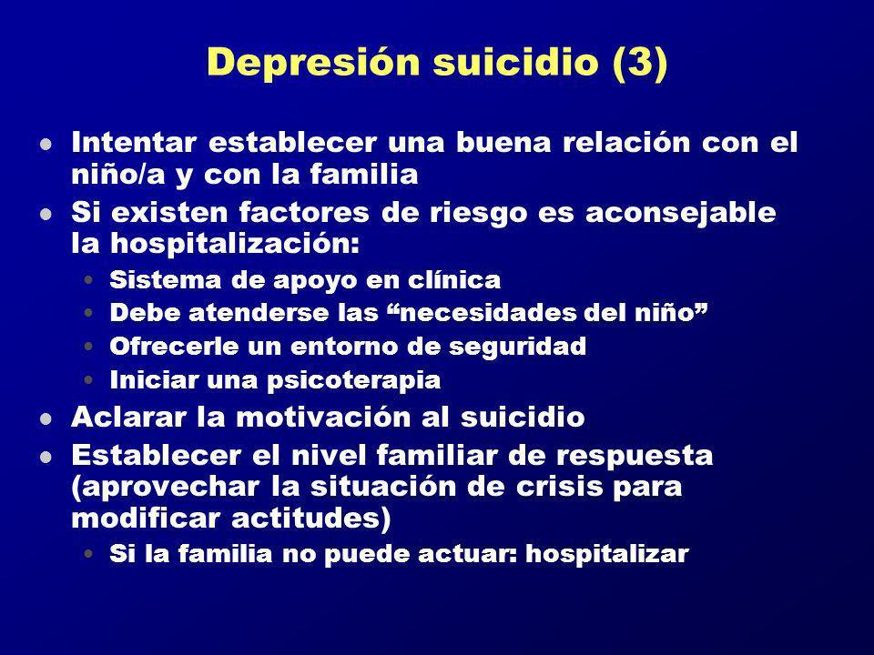 Depresión suicidio (3) l Intentar establecer una buena relación con el niño/a y con la familia l Si existen factores de riesgo es aconsejable la hospi