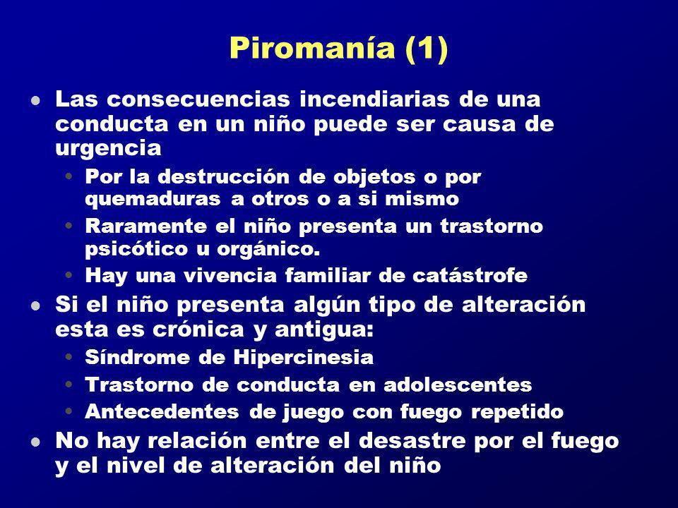 Piromanía (1) l Las consecuencias incendiarias de una conducta en un niño puede ser causa de urgencia Por la destrucción de objetos o por quemaduras a