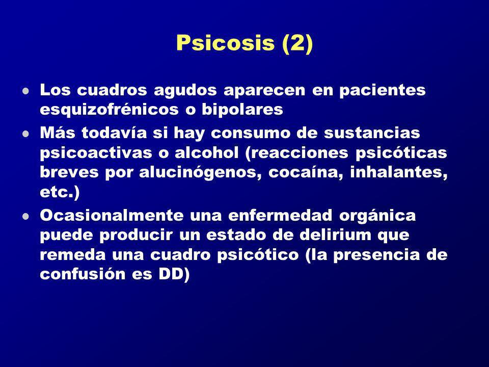 Psicosis (2) l Los cuadros agudos aparecen en pacientes esquizofrénicos o bipolares l Más todavía si hay consumo de sustancias psicoactivas o alcohol