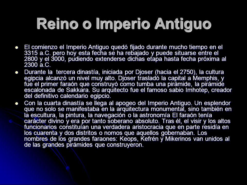 Reino o Imperio Antiguo El comienzo el Imperio Antiguo quedó fijado durante mucho tiempo en el 3315 a.C. pero hoy esta fecha se ha rebajado y puede si