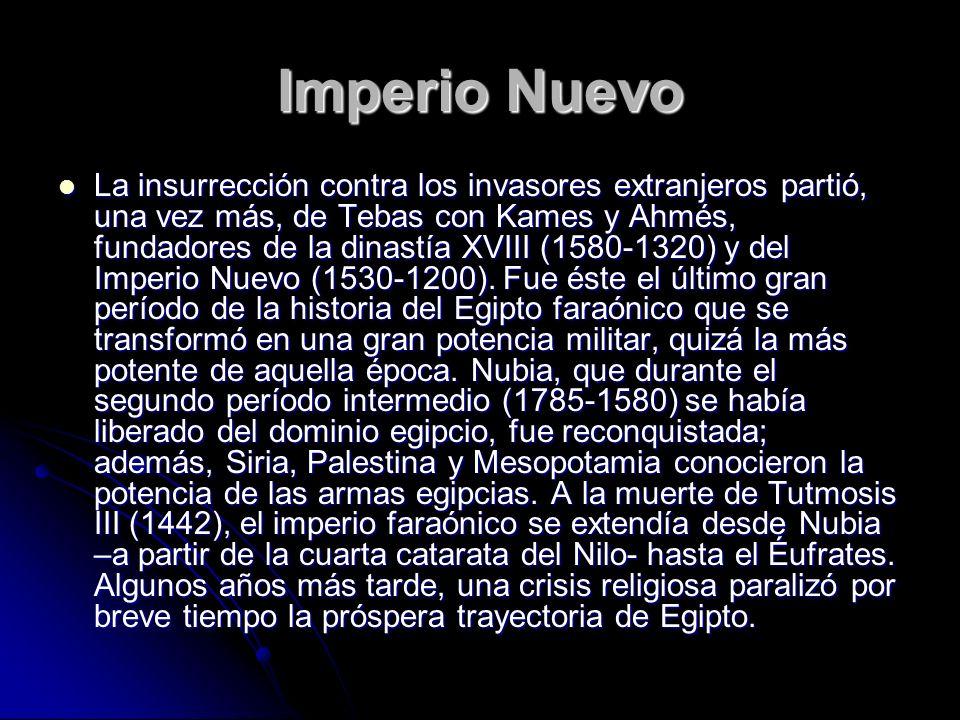 Imperio Nuevo La insurrección contra los invasores extranjeros partió, una vez más, de Tebas con Kames y Ahmés, fundadores de la dinastía XVIII (1580-