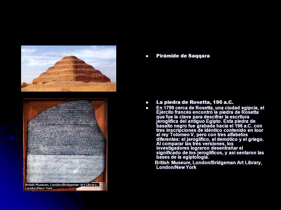 Pirámide de Saqqara Pirámide de Saqqara La piedra de Rosetta, 196 a.C. La piedra de Rosetta, 196 a.C. En 1799 cerca de Rosetta, una ciudad egipcia, el