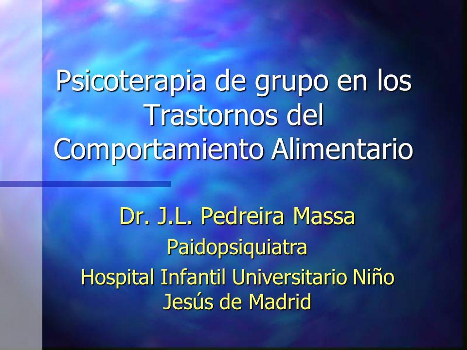 Psicoterapia de grupo en los Trastornos del Comportamiento Alimentario Dr. J.L. Pedreira Massa Paidopsiquiatra Hospital Infantil Universitario Niño Je