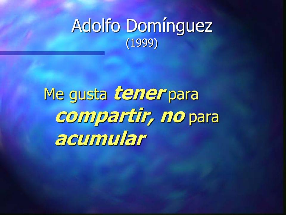 Adolfo Domínguez (1999) Me gusta tener para compartir, no para acumular
