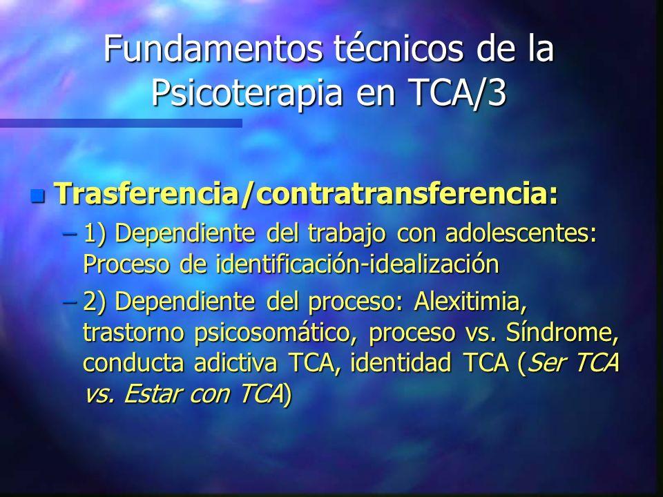 Fundamentos técnicos de la Psicoterapia en TCA/3 n Trasferencia/contratransferencia: –1) Dependiente del trabajo con adolescentes: Proceso de identifi
