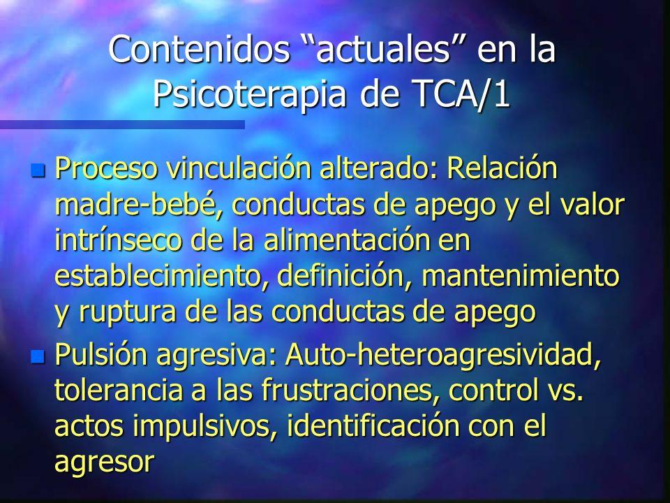 Contenidos actuales en la Psicoterapia de TCA/1 n Proceso vinculación alterado: Relación madre-bebé, conductas de apego y el valor intrínseco de la al