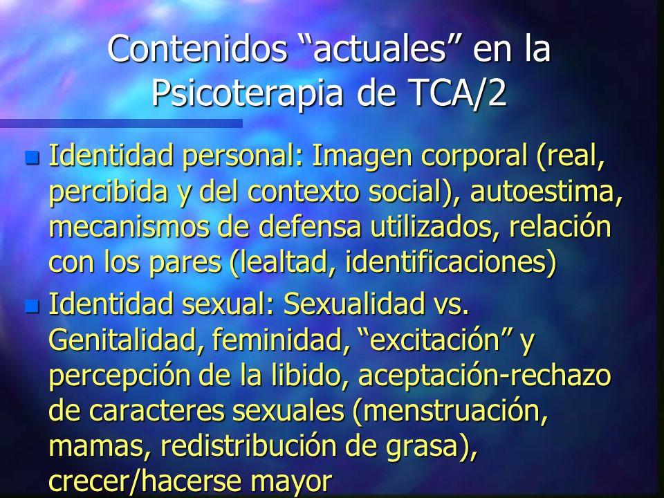 Contenidos actuales en la Psicoterapia de TCA/2 n Identidad personal: Imagen corporal (real, percibida y del contexto social), autoestima, mecanismos