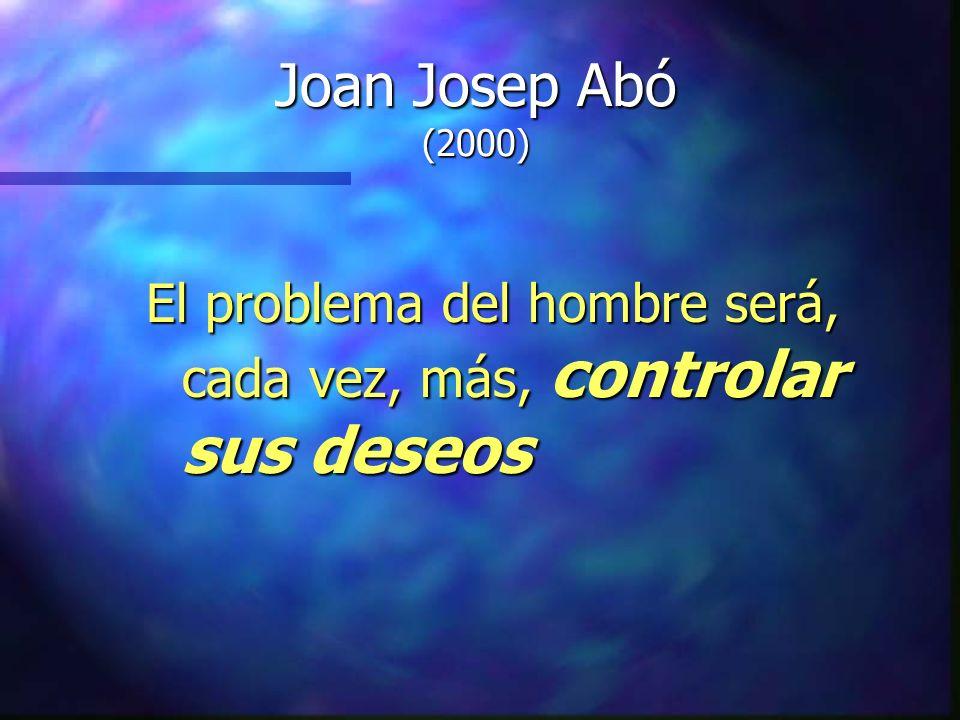 Joan Josep Abó (2000) El problema del hombre será, cada vez, más, controlar sus deseos