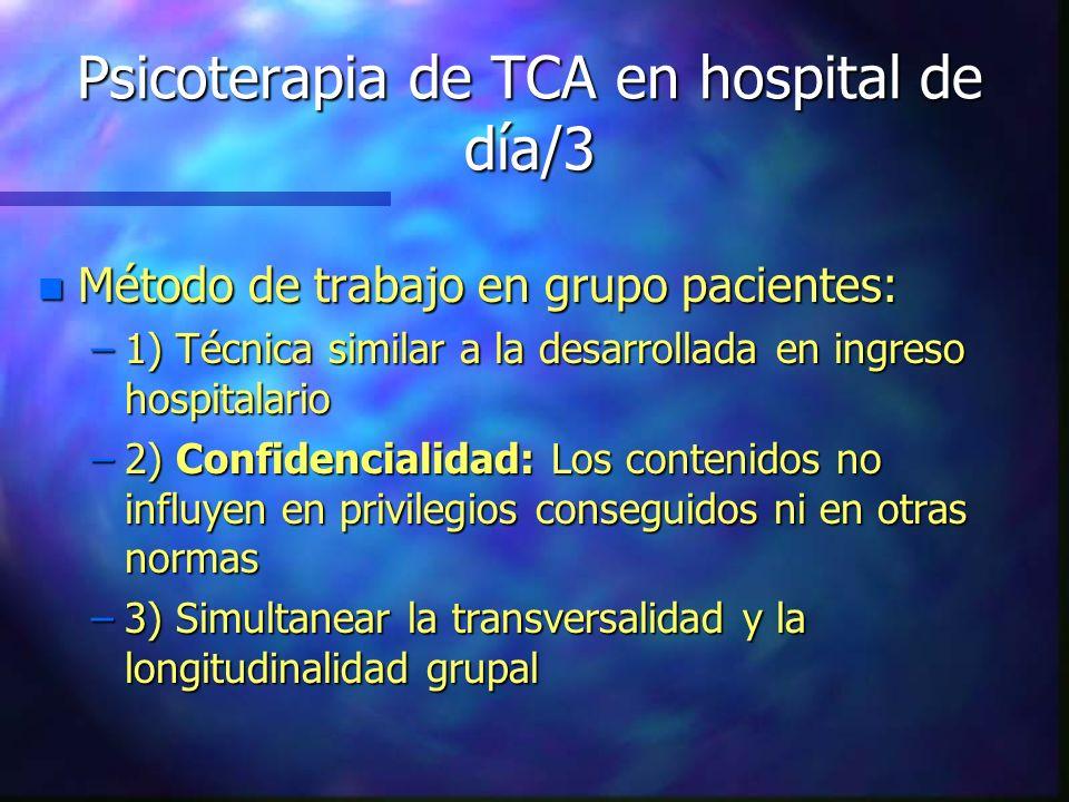 Psicoterapia de TCA en hospital de día/3 n Método de trabajo en grupo pacientes: –1) Técnica similar a la desarrollada en ingreso hospitalario –2) Con