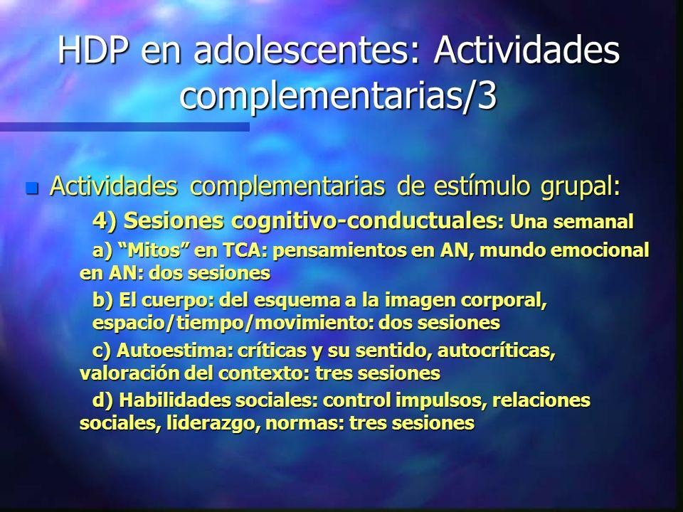 HDP en adolescentes: Actividades complementarias/3 n Actividades complementarias de estímulo grupal: 4) Sesiones cognitivo-conductuales : Una semanal